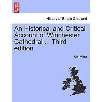Un Account di storico e critico della Cattedrale di Winchester... Terza edizione. da Milner & John