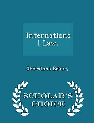 International Law  Scholars Choice Edition by Baker & & Sherstons
