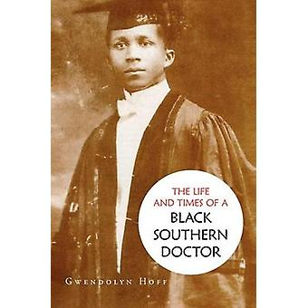 The Life and Times of a Black Southern Doctor by Hoff & Gwendolyn