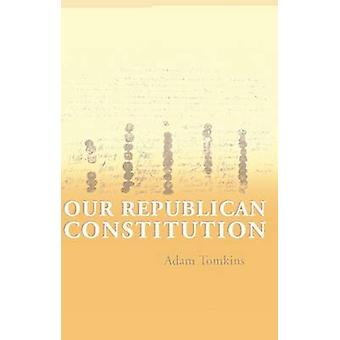 Our Republican Constitution by Tomkins & Adam