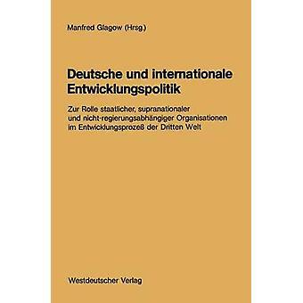 Deutsche und internationale Entwicklungspolitik Zur Rolle staatlicher supranationaler und nichtregierungsabhngiger Organisationen im Entwicklungsproze der Dritten Welt af Glagow & Manfred