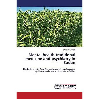 Mental health traditional medicine and psychiatry in Sudan by Sorketti Ehab Ali