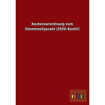 Kostenverordnung Zum Stammzellgesetz StzgKostv av Ohne Autor