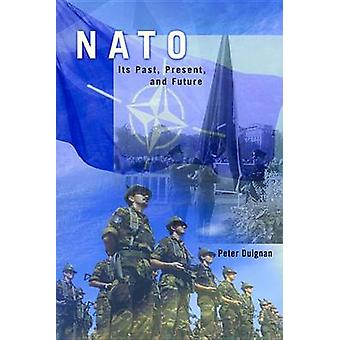 NATO - Its Past - Present - and Future by Peter Duignan - 978081799782
