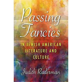 Passing Fancies in Jewish American Literature and Culture by Passing