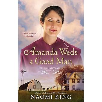 Amanda Weds a Good Man - One Big Happy Family - Book One by Naomi King