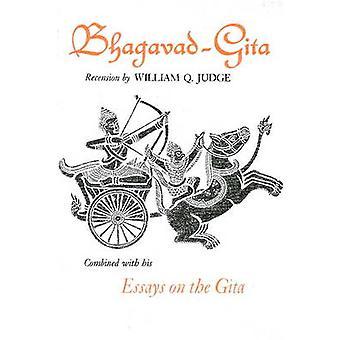 Bhagavad-Gita - Combined with His Essays on the Gita by William Q. Jud