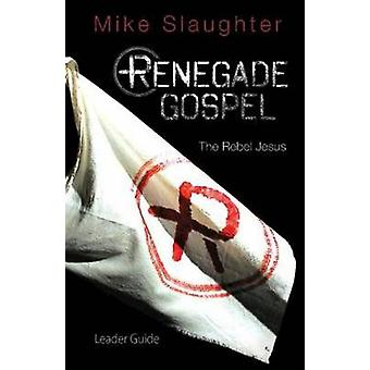 Renegade Gospel Leader Guide - The Rebel Jesus by Mike Slaughter - 978