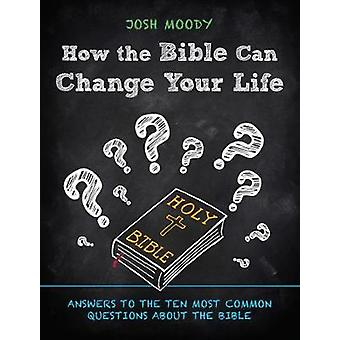 How the Bible Can Change Your Life - Answers to the Ten Most Common Qu