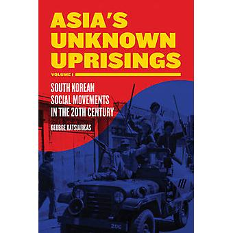 Asia's Unknown Uprising - South Korean Social Movements in the 20th Ce
