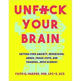 Unfuck Your Brain - Using Science To Get Over Anxiety - Depression - A