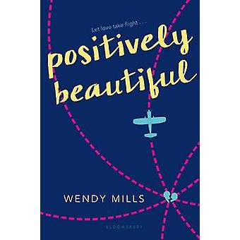 Positively Beautiful by Wendy Mills - 9781681190259 Book