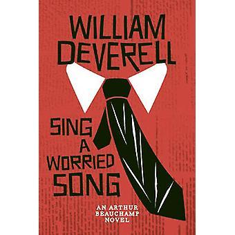Sing a Worried Song - An Arthur Beauchamp Novel by William Deverell -
