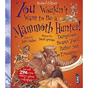 You Wouldn't Want to be A Mammoth Hunter (Extended Ed) by John Malam
