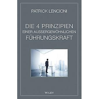 Die 4 Prinzipien Einer Aussergewohnlichen Fuhrungskraft by Patrick M.
