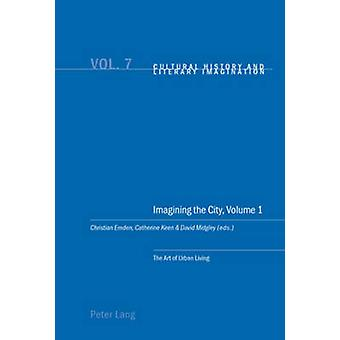 Imagining the City Art of Urban Living v. 1 by Edited by Christian Emden & Edited by Catherine Keen & Edited by David Midgley