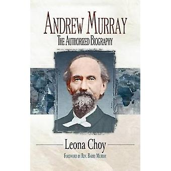 Andrew Murray  The Authorized Biography by Leona Choy