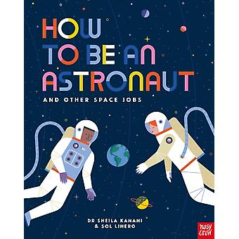 How to be an Astronaut and Other Space Jobs by Sheila Kanani