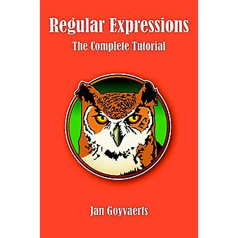 Regular Expressions The Complete Tutorial by Goyvaerts & Jan