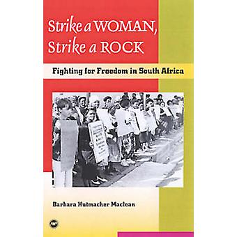 Strike a Woman - Strike a Rock - Fighting for Freedom in South Africa