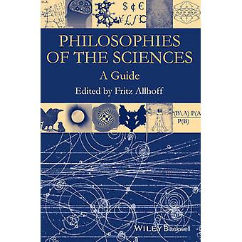Philosophies of the Sciences  A Guide by Edited by Fritz Allhoff
