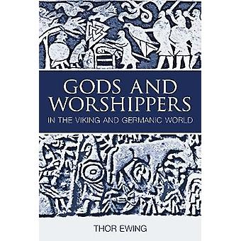 Gods and Worshippers in the Viking and Germanic World by Thor Ewing