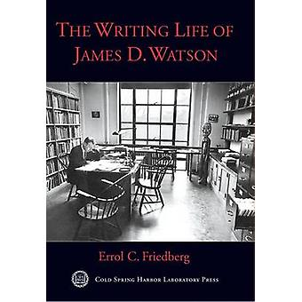 The Writing Life of James D. Watson by Errol C. Friedberg - 978087969