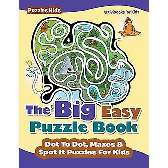 The Big Easy Puzzle Book Dot To Dot Mazes  Spot It Puzzles For Kids  Puzzles Kids by for Kids & Activibooks