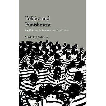 Politics and Punishment The History of the Louisiana State Penal System by Carleton & Mark T.