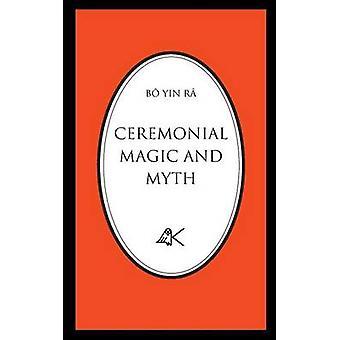CEREMONIAL MAGIC AND MYTH by B Yin R