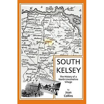 South Kelsey The History of a North Lincolnshire Village by Collins & Jean