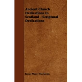 Ancient Church Dedications in Scotland  Scriptural Dedications by Mackinlay & James Murry