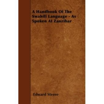 A Handbook Of The Swahili Language  As Spoken At Zanzibar by Steere & Edward