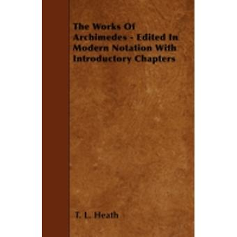 The Works Of Archimedes  Edited In Modern Notation With Introductory Chapters by Heath & T. L.