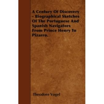 A Century Of Discovery  Biographical Sketches Of The Portuguese And Spanish Navigators From Prince Henry To Pizarro. by Vogel & Theodore
