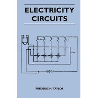 Electricity Circuits  Simply Explained  An Explanation Of Electrical Circuits For Lighting Heating And Power Bells Indicators And Telephones by Taylor & Frederic H.