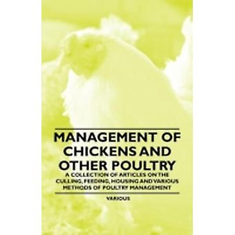 Management of Chickens and Other Poultry  A Collection of Articles on the Culling Feeding Housing and Various Methods of Poultry Management by Various
