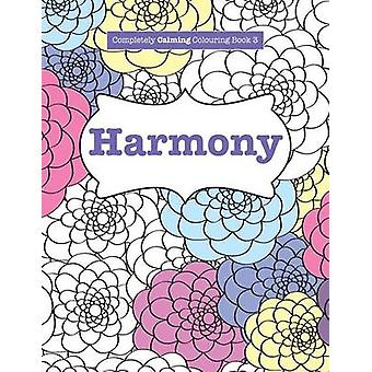 Completely Calming Colouring Book 3 HARMONY by James & Elizabeth