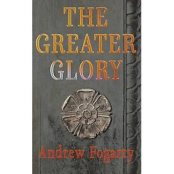 The Greater Glory by Fogarty & Andrew