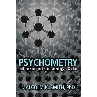 Psychometry and the Storage of Spiritual Energy in Crystals by Smith & Malcolm
