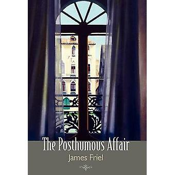 The Posthumous Affair by Friel & James
