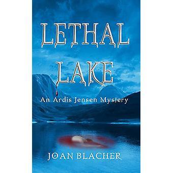 Lethal Lake An Ardis Jensen Mystery by Blacher & Joan H.