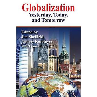 Globalization Yesterday Today and Tomorrow by Sheffield & Jim