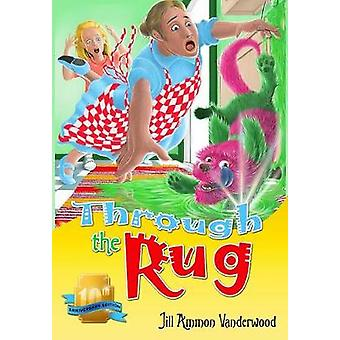 Through the Rug 10th Anniversary Edition by Vanderwood & Jill Ammon