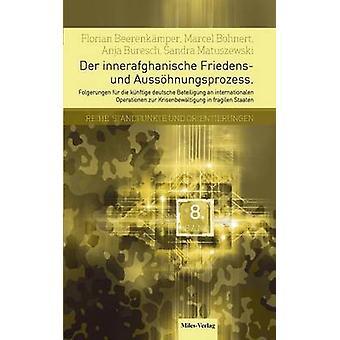 Der innerafghanische Friedens und AusshnungsprozessFolgerungen fr die knftige deutsche Beteiligung an internationalen Operationen zur Krisenbewltigung in fragilen Staaten by Bohnert & Marcel