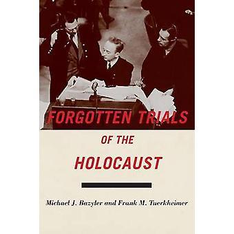 Forgotten Trials of the Holocaust by Michael J Bazyler & Frank M Tuerkheimer