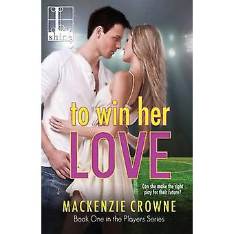 To Win Her Love by Crowne & Mackenzie