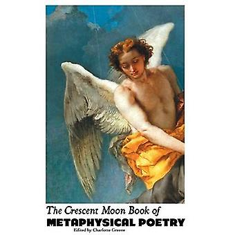 The Crescent Moon Book of Metaphysical Poetry by Greene & Charlotte