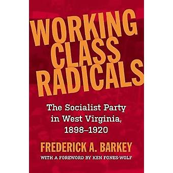 Working Class Radicals The Socialist Party in West Virginia 18981920 by Barkey & Frederick A