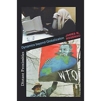 Distant Proximities - Dynamics Beyond Globalization par James N. Rosena